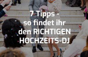 7 Tipps - so findet ihr den richtigen hochzeits-dj